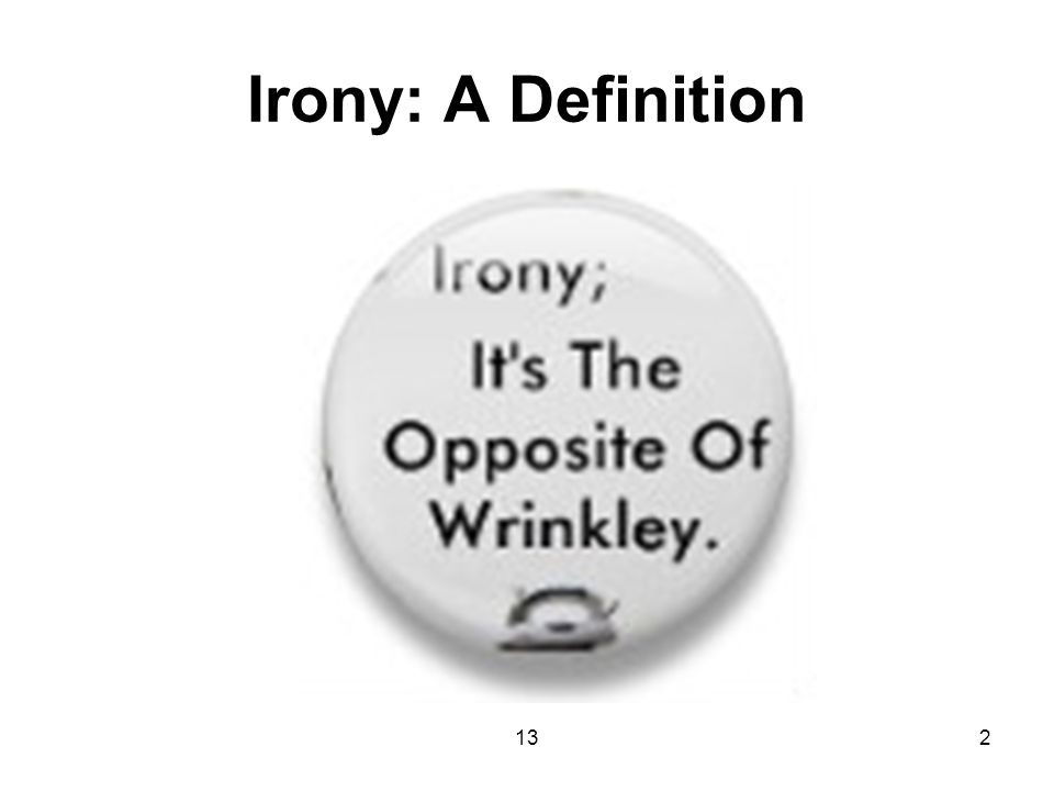132 Irony: A Definition