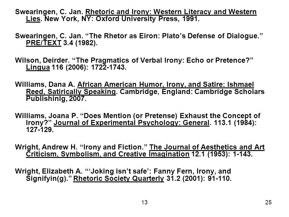 "1325 Swearingen, C. Jan. Rhetoric and Irony: Western Literacy and Western Lies. New York, NY: Oxford University Press, 1991. Swearingen, C. Jan. ""The"