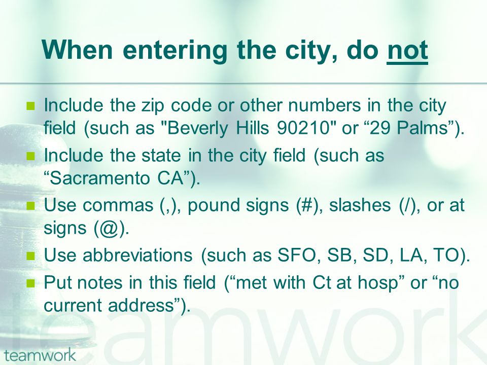 When entering the city, do not Include the zip code or other numbers in the city field (such as Beverly Hills 90210 or 29 Palms ).