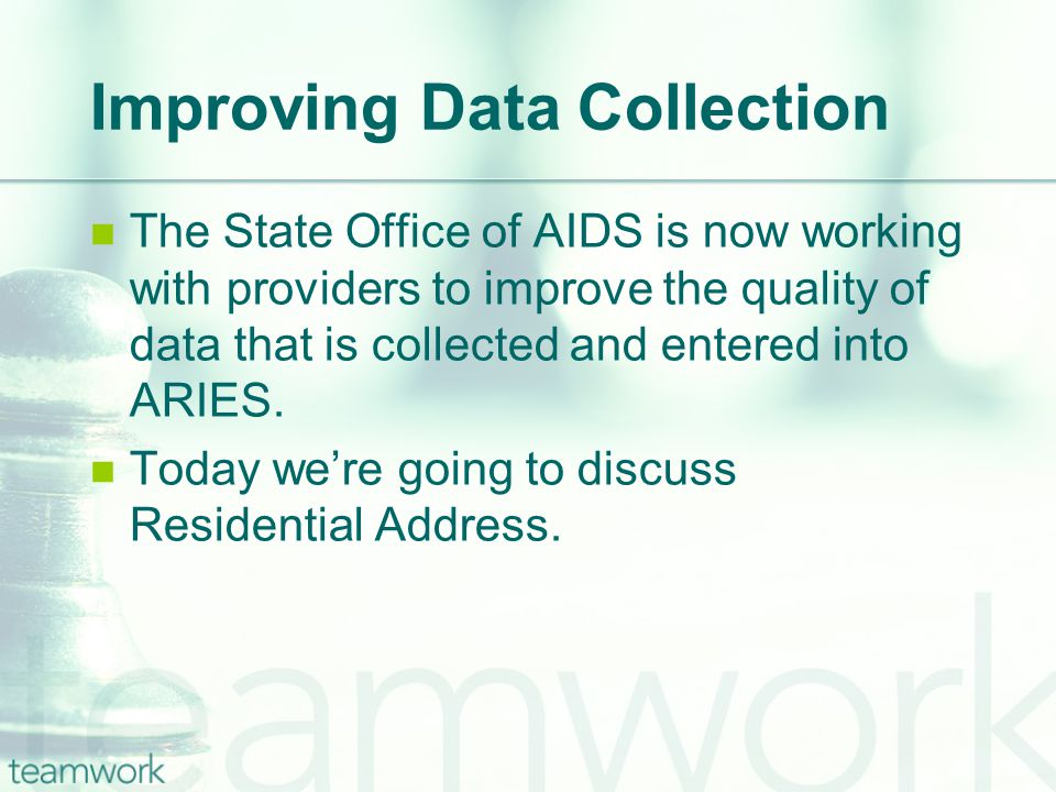 Improving Data Collection The State Office of AIDS is now working with providers to improve the quality of data that is collected and entered into ARIES.