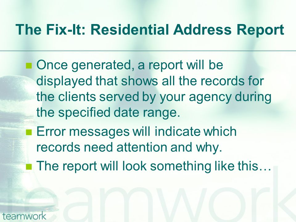 The Fix-It: Residential Address Report Once generated, a report will be displayed that shows all the records for the clients served by your agency during the specified date range.