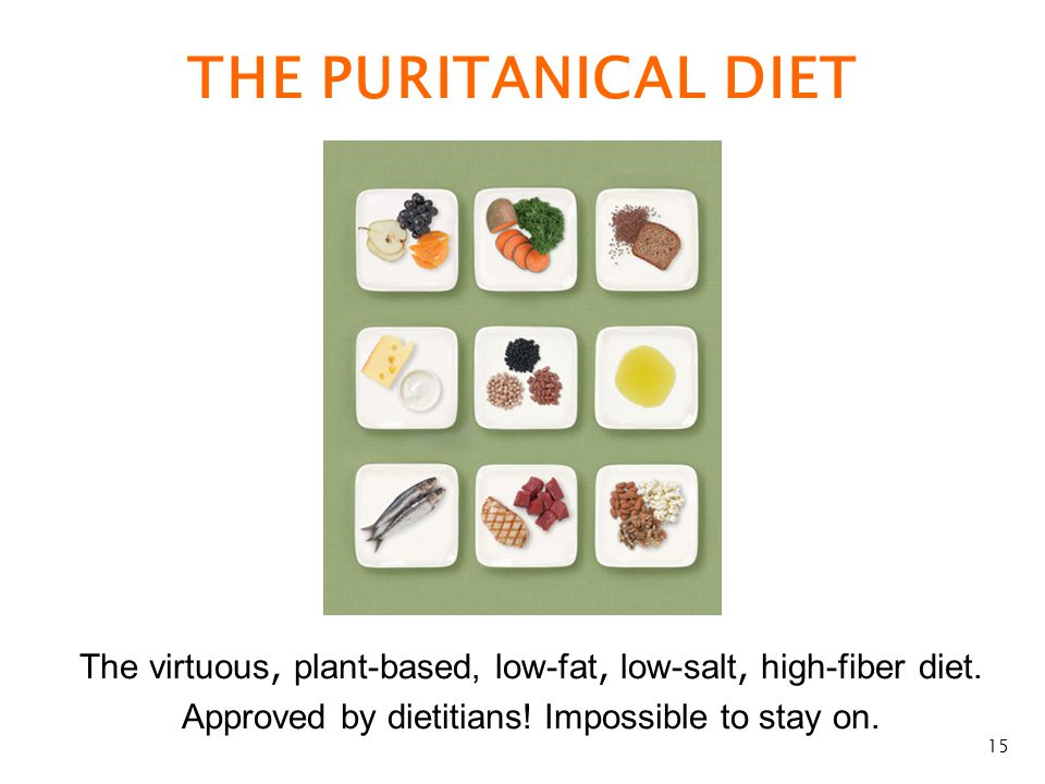 The virtuous, plant-based, low-fat, low-salt, high-fiber diet. Approved by dietitians! Impossible to stay on. 15 THE PURITANICAL DIET