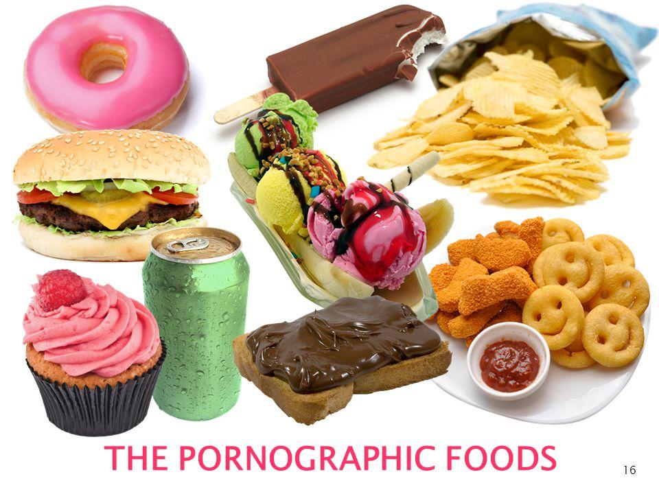 16 THE PORNOGRAPHIC FOODS