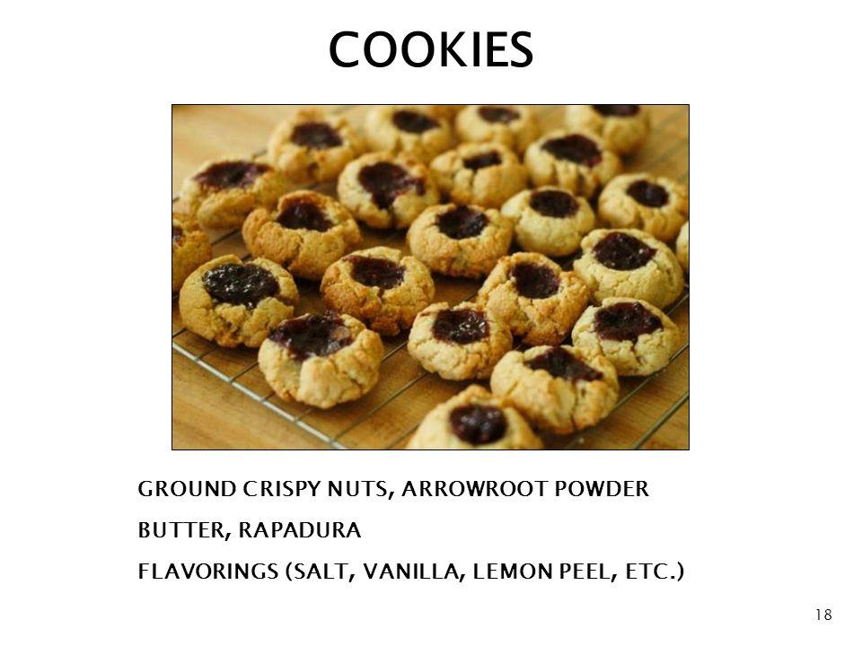 COOKIES GROUND CRISPY NUTS, ARROWROOT POWDER BUTTER, RAPADURA FLAVORINGS (SALT, VANILLA, LEMON PEEL, ETC.) 18