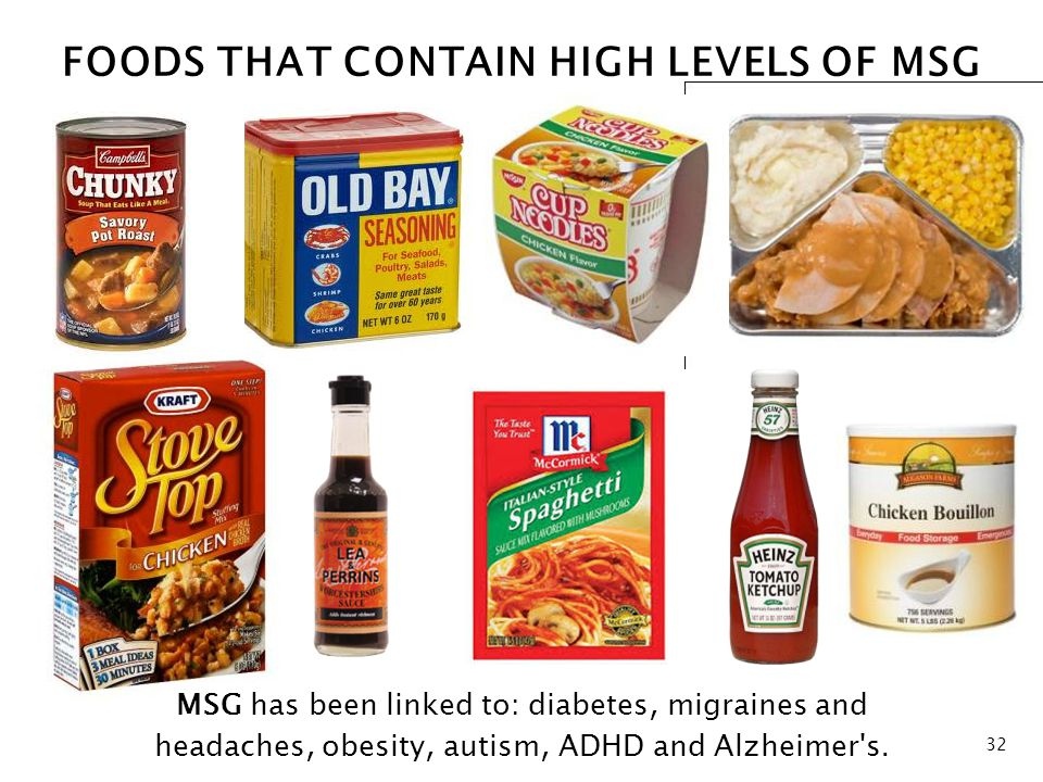 32 MSG has been linked to: diabetes, migraines and headaches, obesity, autism, ADHD and Alzheimer s.