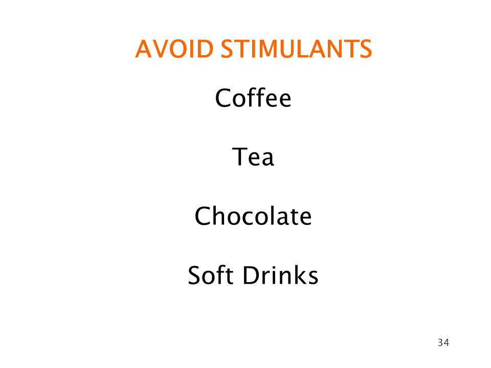 34 AVOID STIMULANTS Coffee Tea Chocolate Soft Drinks