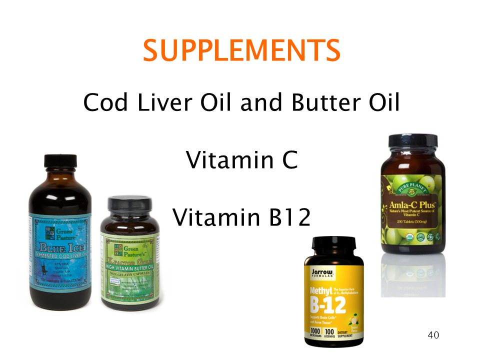 40 SUPPLEMENTS Cod Liver Oil and Butter Oil Vitamin C Vitamin B12