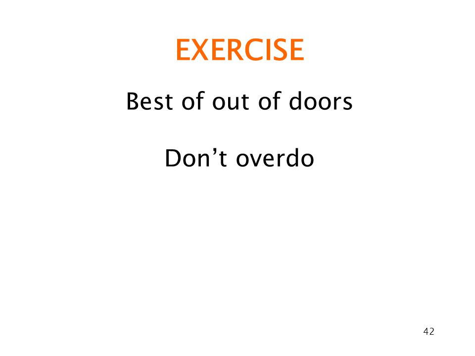 42 EXERCISE Best of out of doors Don't overdo