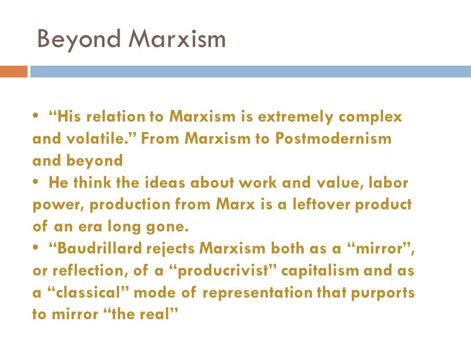 """Beyond Marxism """"His relation to Marxism is extremely complex and volatile."""" From Marxism to Postmodernism and beyond He think the ideas about work and"""