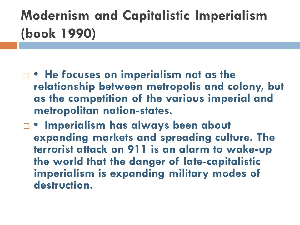 Modernism and Capitalistic Imperialism (book 1990)  He focuses on imperialism not as the relationship between metropolis and colony, but as the compe