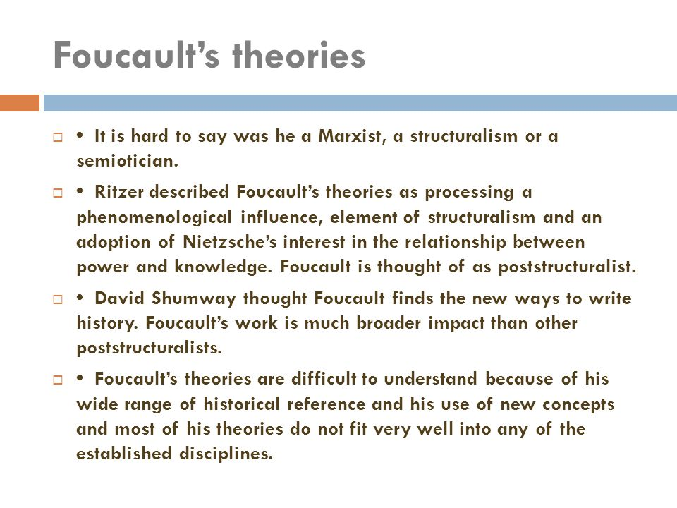 Foucault's theories  It is hard to say was he a Marxist, a structuralism or a semiotician.  Ritzer described Foucault's theories as processing a phe
