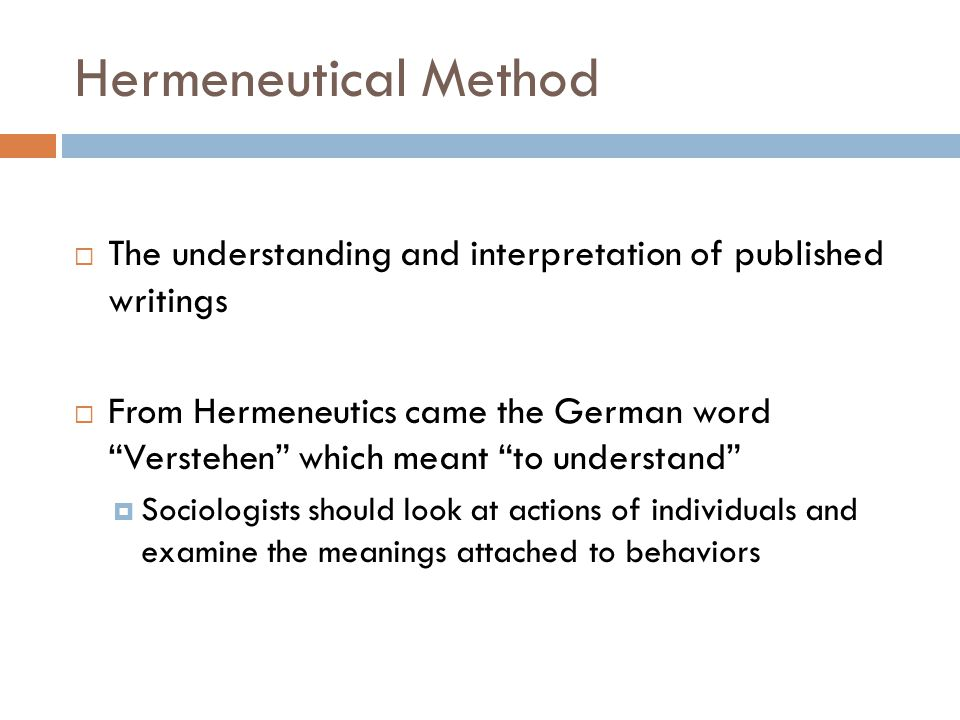 """Hermeneutical Method  The understanding and interpretation of published writings  From Hermeneutics came the German word """"Verstehen"""" which meant """"to"""