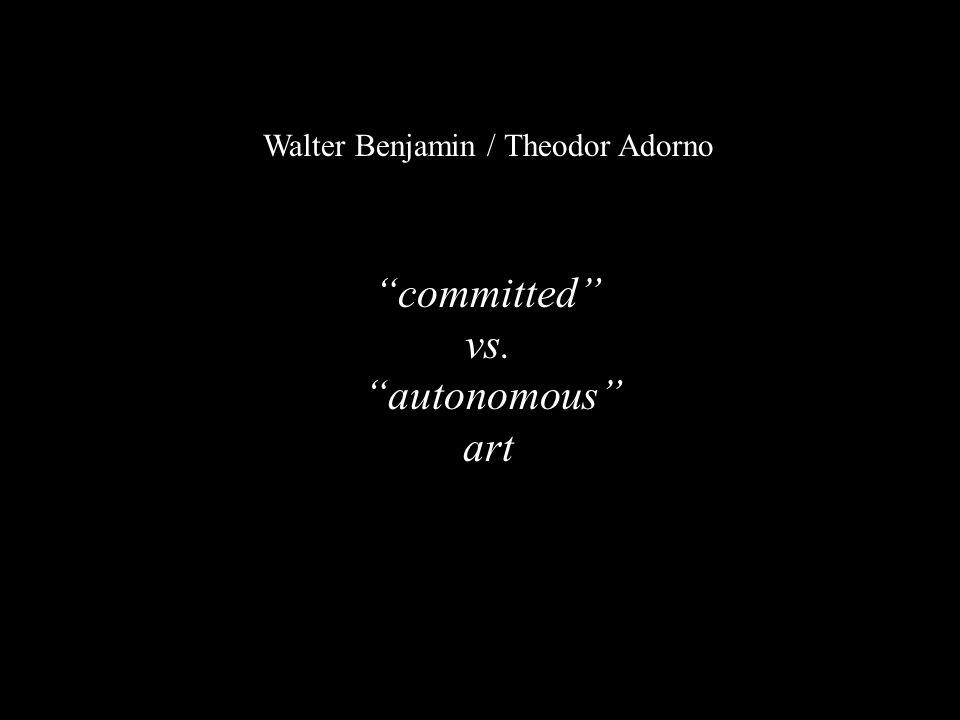 Walter Benjamin / Theodor Adorno committed vs. autonomous art