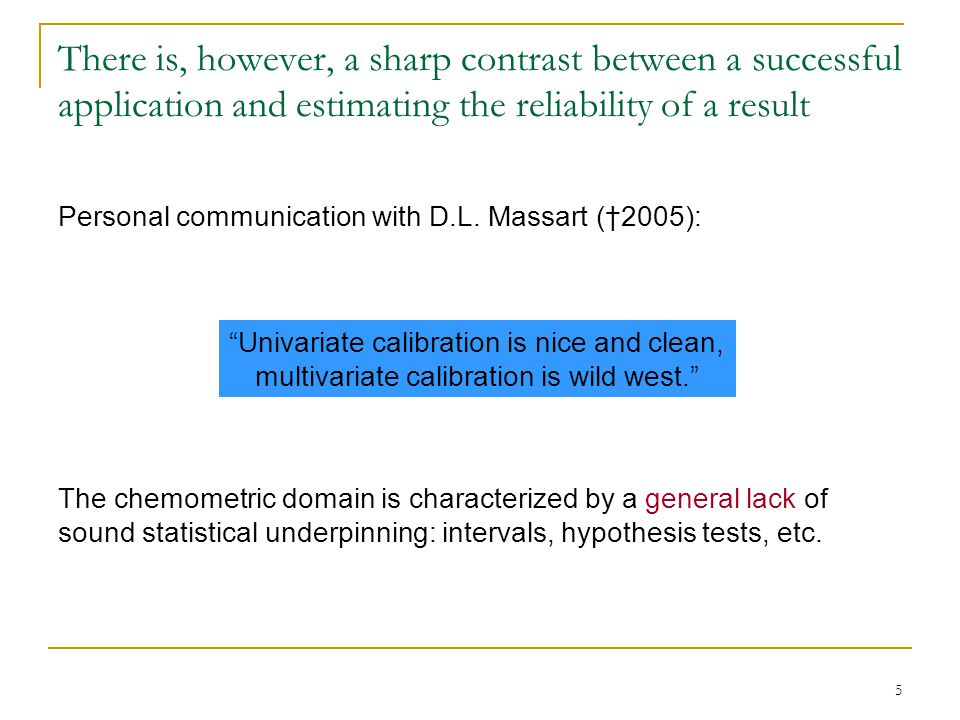 5 There is, however, a sharp contrast between a successful application and estimating the reliability of a result Personal communication with D.L.