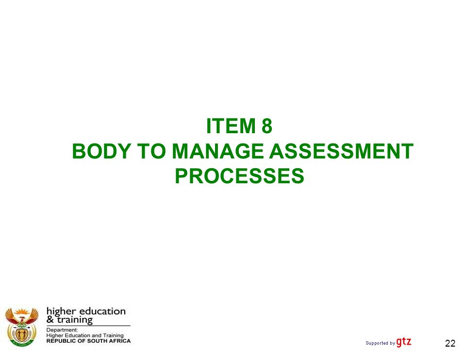 ITEM 8 BODY TO MANAGE ASSESSMENT PROCESSES 22