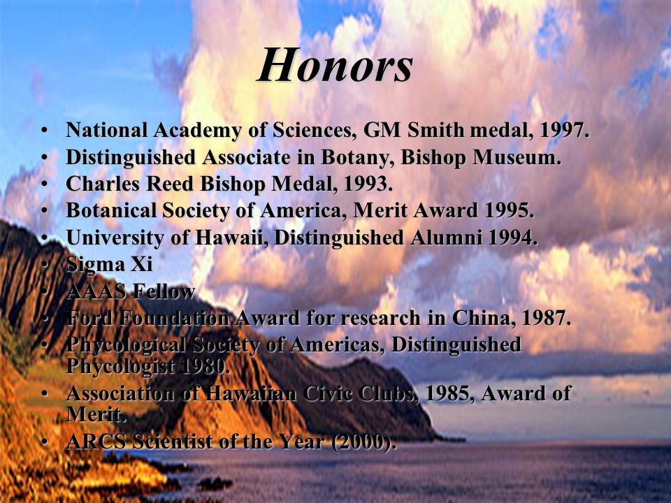 Honors National Academy of Sciences, GM Smith medal, 1997.National Academy of Sciences, GM Smith medal, 1997. Distinguished Associate in Botany, Bisho