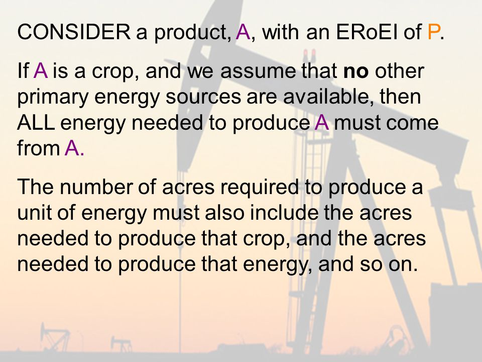 CONSIDER a product, A, with an ERoEI of P.