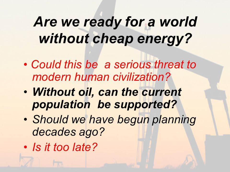 Are we ready for a world without cheap energy.