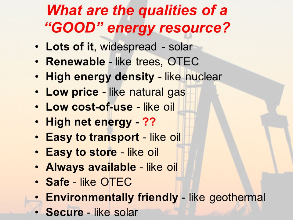 What are the qualities of a GOOD energy resource.