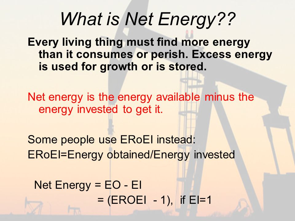 What is Net Energy . Every living thing must find more energy than it consumes or perish.