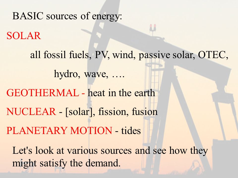 SOLAR all fossil fuels, PV, wind, passive solar, OTEC, hydro, wave, ….