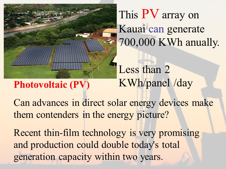 Photovoltaic (PV) Can advances in direct solar energy devices make them contenders in the energy picture.