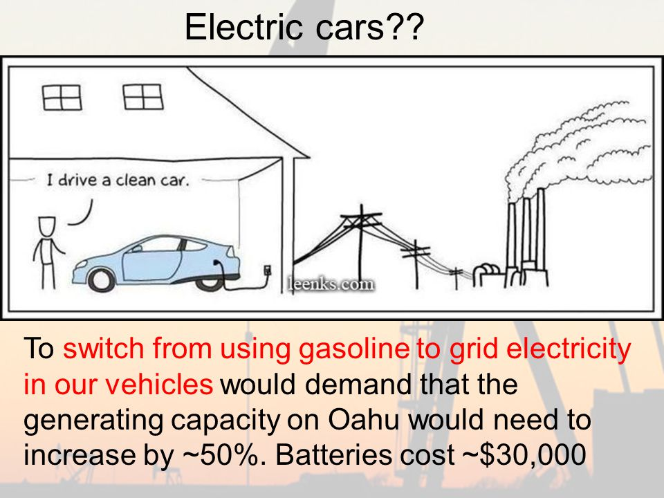 To switch from using gasoline to grid electricity in our vehicles would demand that the generating capacity on Oahu would need to increase by ~50%.