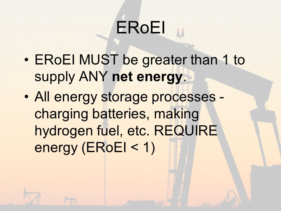 ERoEI ERoEI MUST be greater than 1 to supply ANY net energy.