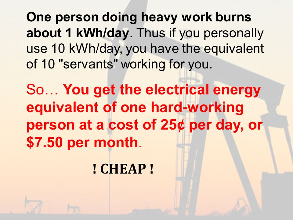 One person doing heavy work burns about 1 kWh/day.