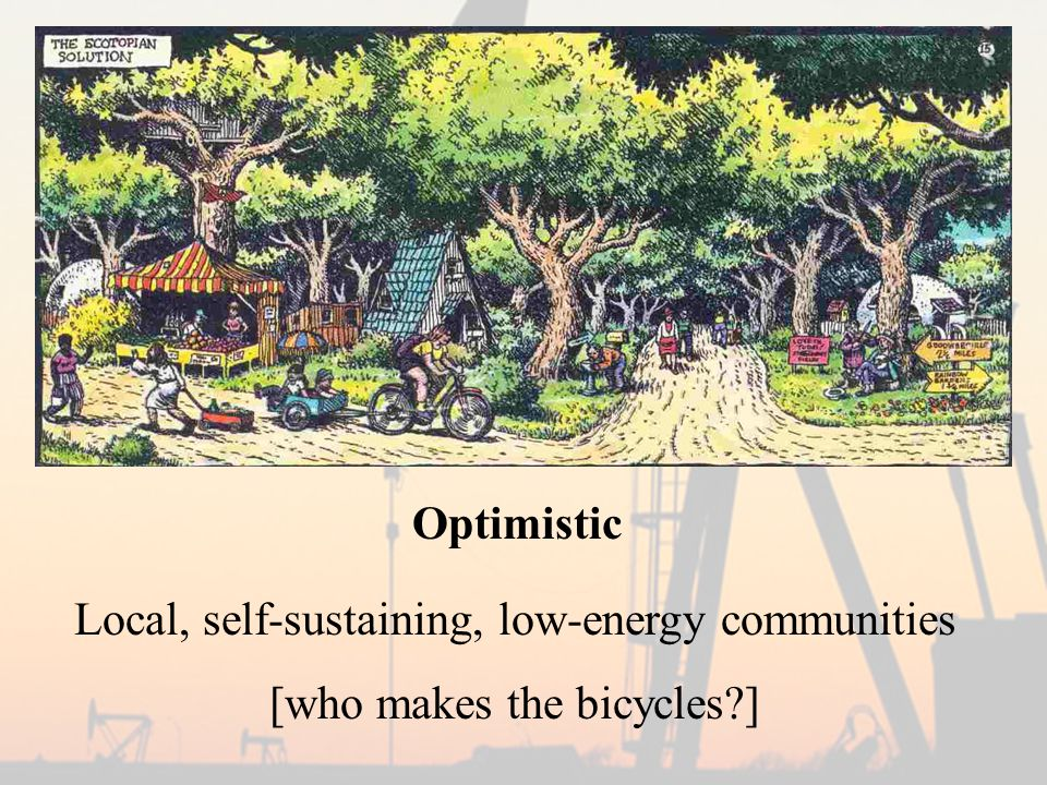Optimistic Local, self-sustaining, low-energy communities [who makes the bicycles ]