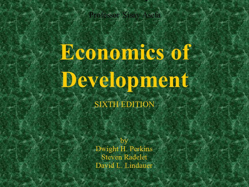 Perkins Text PP Notes Modified by Professor Sisay Asefa Economics of Development Professor Sisay Asefa by Dwight H. Perkins Steven Radelet David L. Li