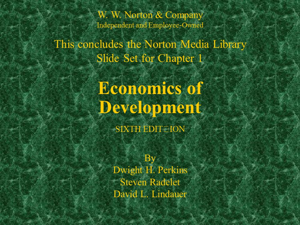 End Chapter 1 This concludes the Norton Media Library Slide Set for Chapter 1 W. W. Norton & Company Independent and Employee-Owned Economics of Devel