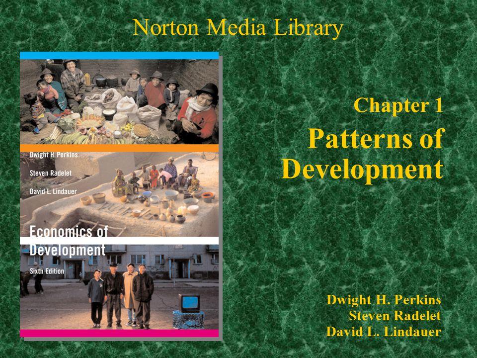 Chapter 1 Patterns of Development Norton Media Library Dwight H. Perkins Steven Radelet David L. Lindauer