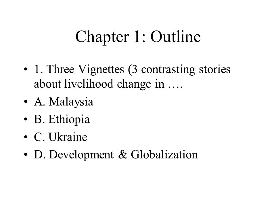 Chapter 1: Outline 1. Three Vignettes (3 contrasting stories about livelihood change in …. A. Malaysia B. Ethiopia C. Ukraine D. Development & Globali