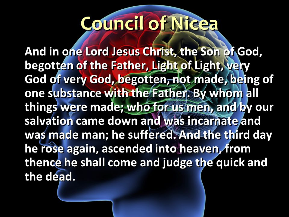 Council of Nicea And in one Lord Jesus Christ, the Son of God, begotten of the Father, Light of Light, very God of very God, begotten, not made, being of one substance with the Father.
