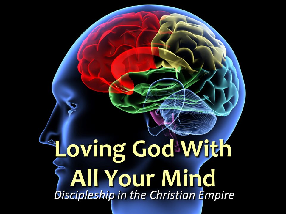 Loving God With All Your Mind Discipleship in the Christian Empire