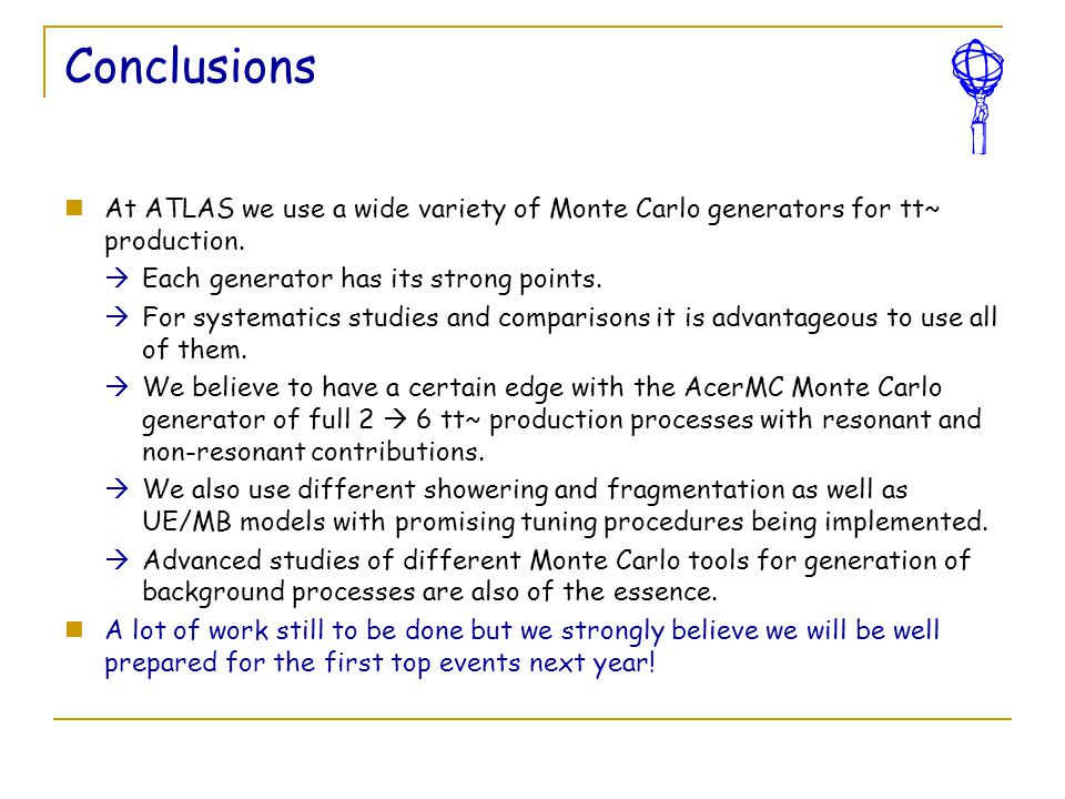Conclusions At ATLAS we use a wide variety of Monte Carlo generators for tt~ production.  Each generator has its strong points.  For systematics stu