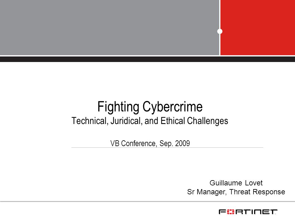 Fighting Cybercrime Technical, Juridical, and Ethical Challenges VB Conference, Sep.