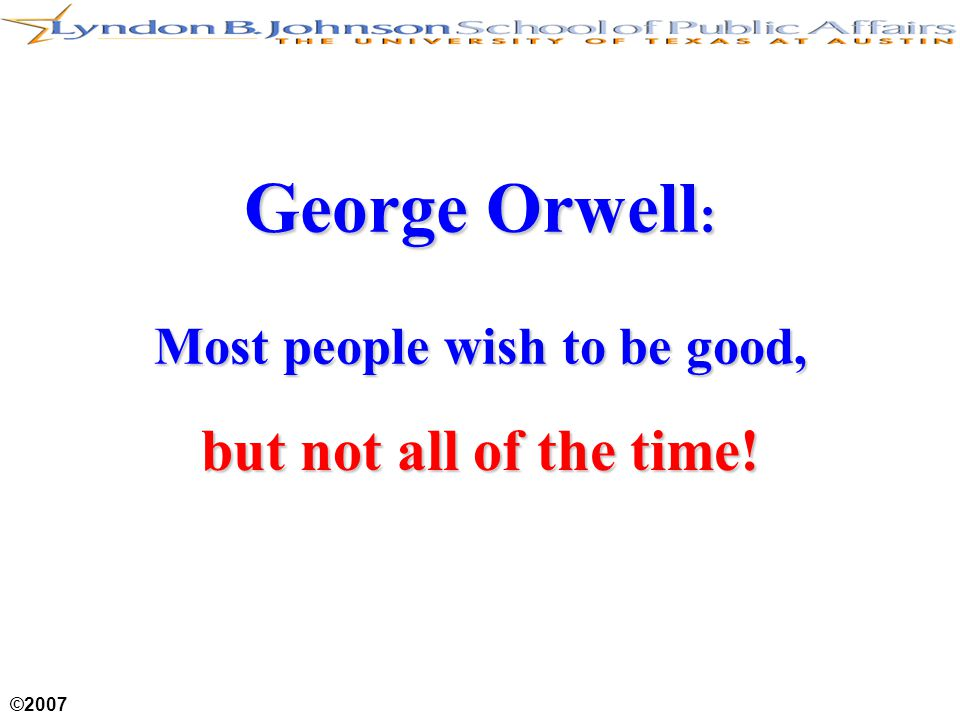 ©2007 George Orwell : Most people wish to be good, but not all of the time!