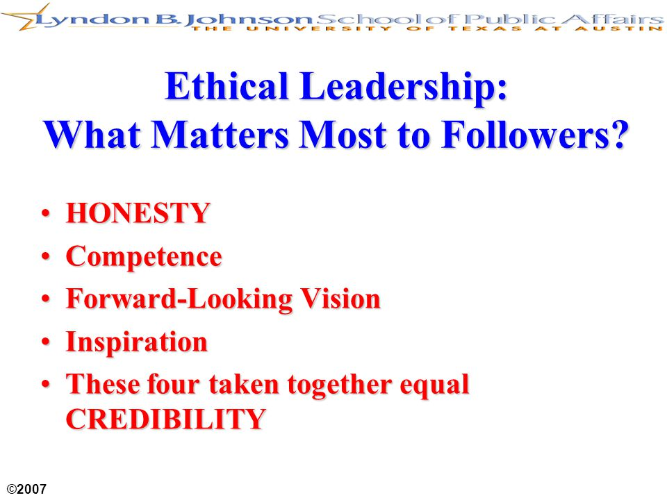 ©2007 Ethical Leadership: What Matters Most to Followers.