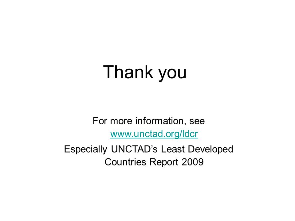 Thank you For more information, see www.unctad.org/ldcr www.unctad.org/ldcr Especially UNCTAD's Least Developed Countries Report 2009