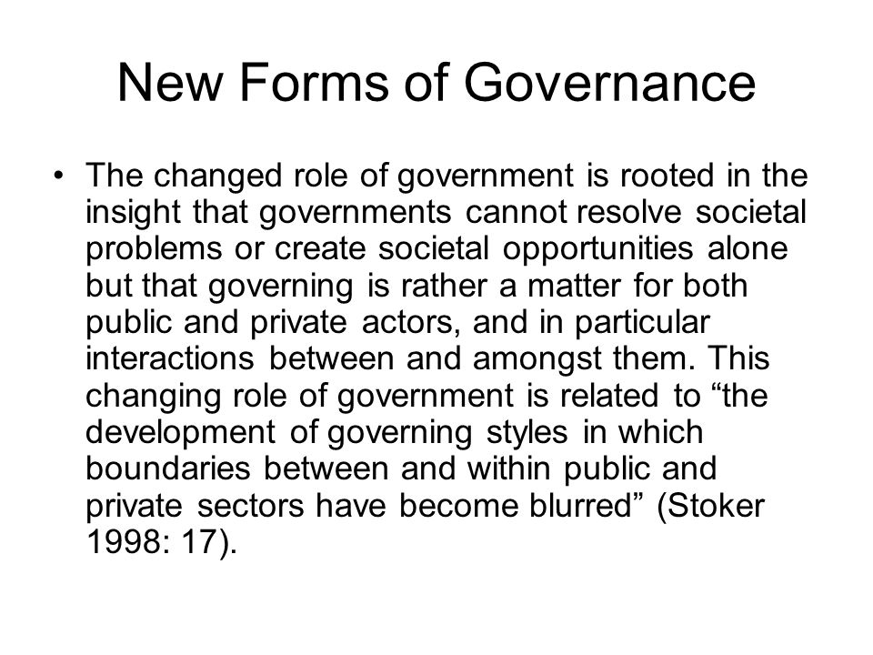 Some Definitions of Modern Governance A principal feature of emerging forms of governance is that governments are giving up rowing (through direct service provision and state owned enterprises), which will now be undertaken by private sector actors and local communities, and focusing on steering (leading, thinking and guiding) – see Osborne and Gaebler 1992.