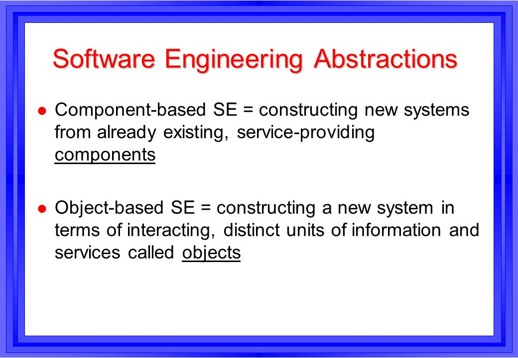 The conceptual difference: their role Objects –describe / implement real-world entities (and their hierarchies) –mathematical modelling approach to software –partition the state space Components –describe / implement services of real-world entities –engineering approach to software –partition the service space