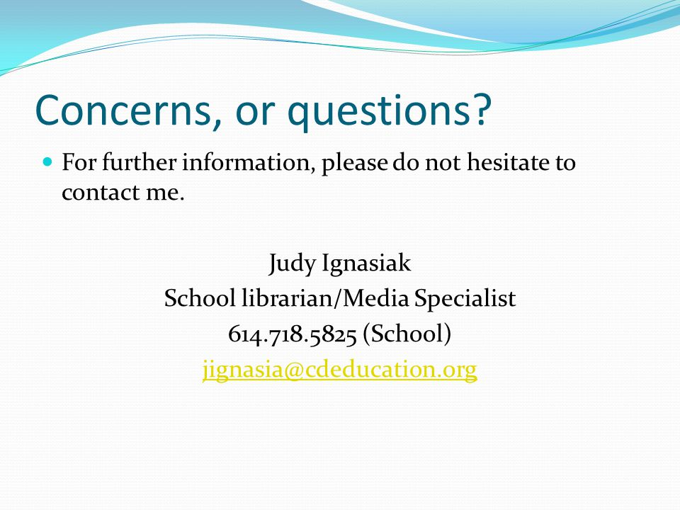Concerns, or questions.For further information, please do not hesitate to contact me.