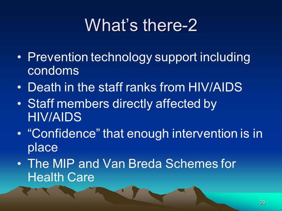 20 What's there-2 Prevention technology support including condoms Death in the staff ranks from HIV/AIDS Staff members directly affected by HIV/AIDS ""