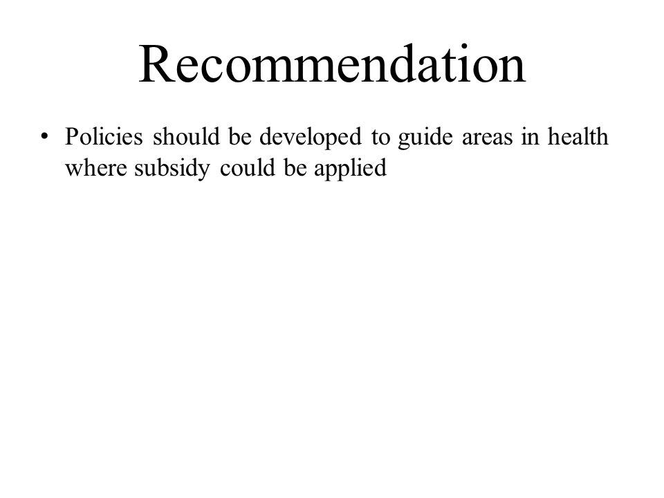 Recommendation Policies should be developed to guide areas in health where subsidy could be applied