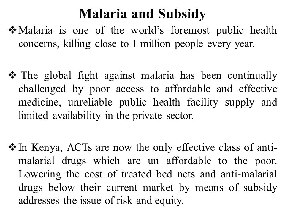 Malaria and Subsidy  Malaria is one of the world's foremost public health concerns, killing close to 1 million people every year.