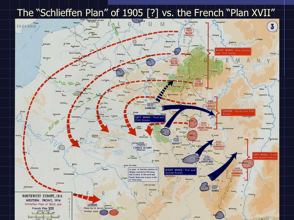 The Schlieffen Plan of 1905 [ ] vs. the French Plan XVII