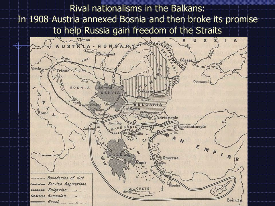 Rival nationalisms in the Balkans: In 1908 Austria annexed Bosnia and then broke its promise to help Russia gain freedom of the Straits