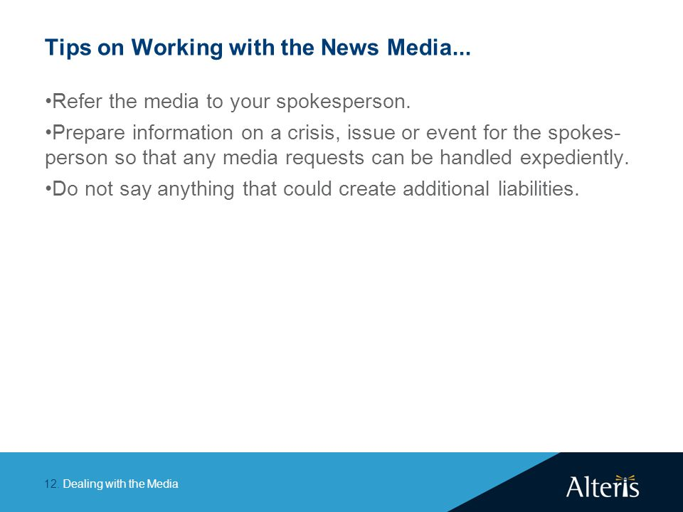 Dealing with the Media12. Tips on Working with the News Media... Refer the media to your spokesperson. Prepare information on a crisis, issue or event